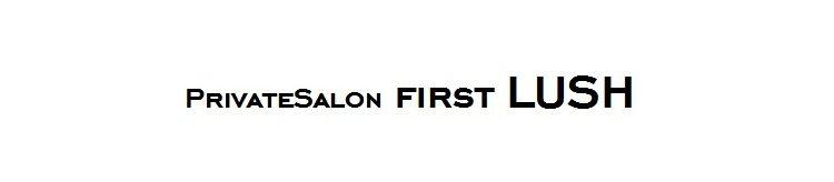 Private Salon first LUSH (ファーストラッシュ)
